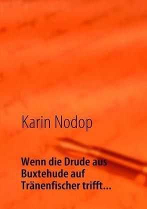 Wenn die Drude aus Buxtehude auf Tränenfischer trifft… von Nodop,  Karin