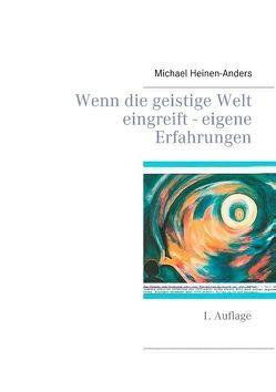 Wenn die geistige Welt eingreift – eigene Erfahrungen von Heinen-Anders,  Michael
