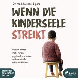 Wenn die Kinderseele streikt von Elpers,  Michael, Schulz,  Astrid