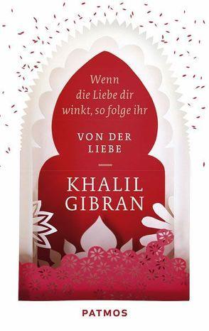 Wenn die Liebe dir winkt, so folge ihr von Gibran,  Khalil