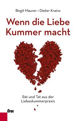 Wenn die Liebe Kummer macht von Krainz,  Dieter, Maurer,  Birgit