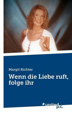 Wenn die Liebe ruft, folge ihr von Richter,  Margit