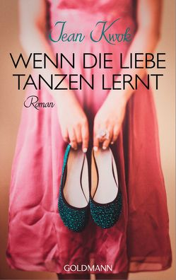 Wenn die Liebe tanzen lernt von Kilchling,  Verena, Kwok,  Jean