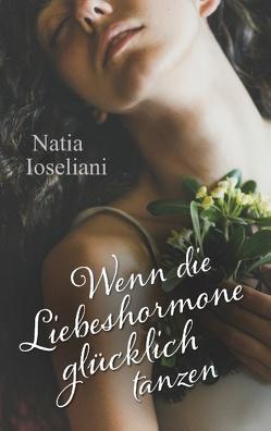 Wenn die Liebeshormone glücklich tanzen von Ioseliani,  Natia