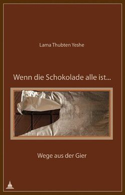 Wenn die Schokolade alle ist … von Yeshe,  Thubten
