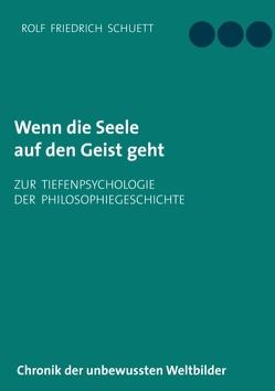 Wenn die Seele auf den Geist geht von Schuett,  Rolf Friedrich