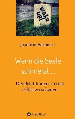 Wenn die Seele schmerzt … von Barbaric,  Josefine