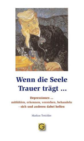 Wenn die Seele Trauer trägt… von Treichler,  Markus
