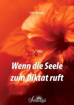 Wenn die Seele zum Diktat ruft von Wagner,  Silke
