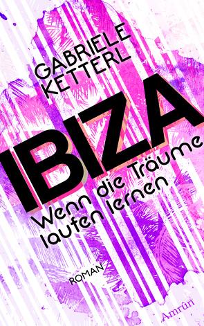 Wenn die Träume laufen lernen 1: IBIZA von Ketterl,  Gabriele