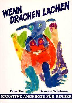 Wenn Drachen lachen von Schabram,  Susanne, Turz,  Peter