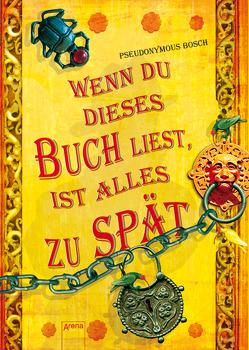 Wenn du dieses Buch liest, ist alles zu spät von Bosch,  Pseudonymous, Koob-Pawis,  Petra