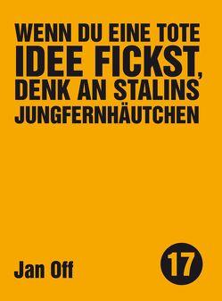 Wenn du eine tote Idee fickst, denk an Stalins Jungfernhäutchen von Off,  Jan