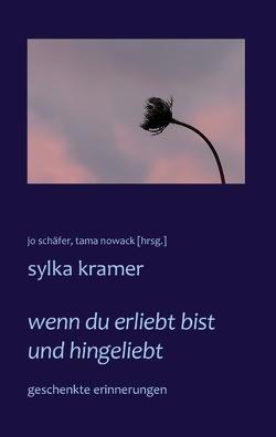 wenn du erliebt bist und hingeliebt von Kramer,  Sylka, Nowack,  Tama, Schäfer,  Jo