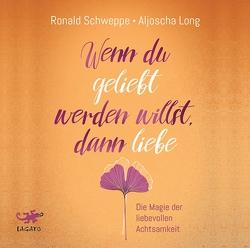Wenn du geliebt werden willst, dann liebe von Long,  Aljoscha, Schweppe,  Ronald