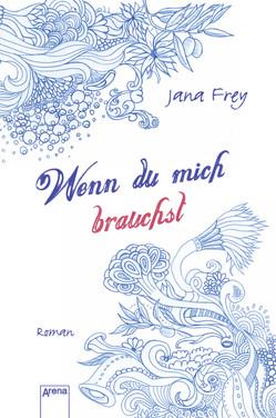 Wenn du mich brauchst von Frey,  Jana