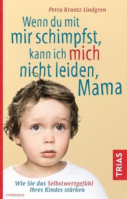 Wenn du mit mir schimpfst, kann ich mich nicht leiden, Mama von Krantz-Lindgren,  Petra