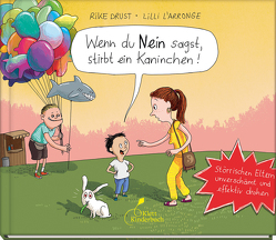 Wenn du Nein sagst, stirbt ein Kaninchen! von Drust,  Rike, L'Arronge,  Lilli