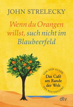 Wenn du Orangen willst, such nicht im Blaubeerfeld von Strelecky,  John