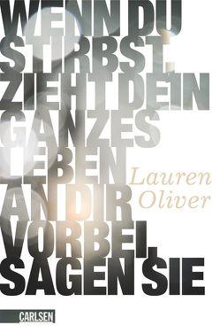 Wenn du stirbst, zieht dein ganzes Leben an dir vorbei, sagen sie von Diestelmeier,  Katharina, Oliver,  Lauren