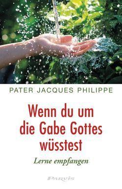 Wenn du um die Gabe Gottes wüsstest von Müller,  Marianne, Philippe,  Jacques