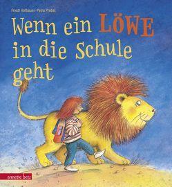 Wenn ein Löwe in die Schule geht von Hofbauer,  Friedl, Probst,  Petra