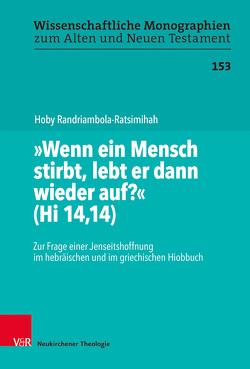 """""""Wenn ein Mensch stirbt, lebt er dann wieder auf?"""" (Hi 14,14) von Breytenbach,  Cilliers, Leuenberger,  Martin, Randriambola-Ratsimihah,  Hoby, Schnocks,  Johannes, Tilly,  Michael"""