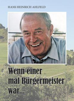 Wenn einer mal Bürgermeister war von Ahlfeld,  Hans Heinrich