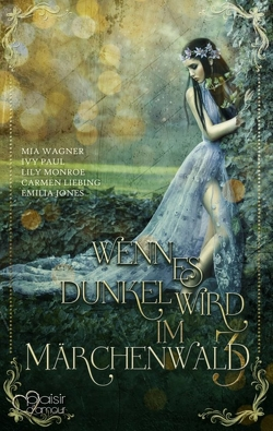 Wenn es dunkel wird im Märchenwald … 3 von Jones,  Emilia, Liebing,  Carmen, Monroe,  Lily, Paul,  Ivy, Wagner,  Mia