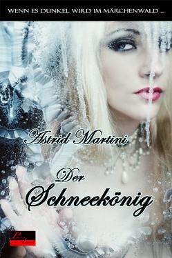 Wenn es dunkel wird im Märchenwald …: Der Schneekönig von Martini,  Astrid