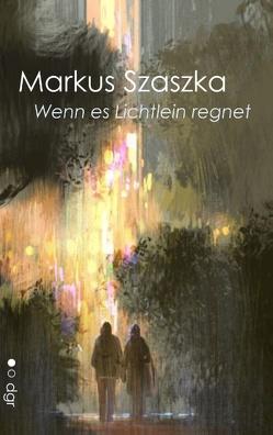 Wenn es Lichtlein regnet von DGR Edition Ring zeitgenössischer Schriftsteller, Szaszka,  Markus