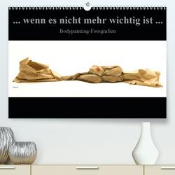 """""""wenn es nicht mehr wichtig ist"""", Bodypainting-Fotografien (Premium, hochwertiger DIN A2 Wandkalender 2021, Kunstdruck in Hochglanz) von Frutiger,  Beat"""