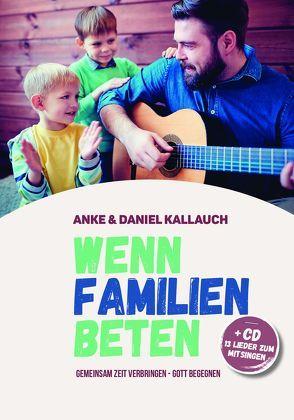 Wenn Familien beten von Kallauch,  Anke, Kallauch,  Daniel
