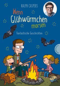 Wenn Glühwürmchen morsen: Fantastische Geschichten von Caspers,  Ralph, K,  Ulf