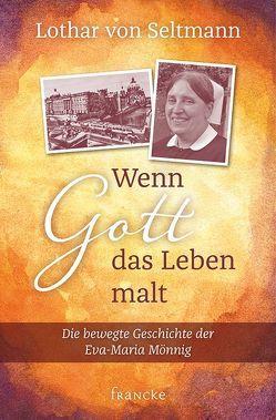 Wenn Gott das Leben malt von von Seltmann,  Lothar