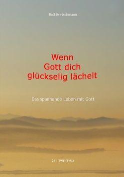 Wenn Gott dich glückselig lächelt von Kretschmann,  Rolf