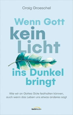 Wenn Gott kein Licht ins Dunkel bringt (eBook) von Balters,  Antje, Groeschel,  Craig
