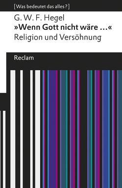 »Wenn Gott nicht wäre …«. Religion und Versöhnung von Bertram,  Georg W, Hegel,  Georg Wilhelm Friedrich, Wieland,  Tobias