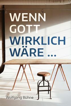 Wenn Gott wirklich wäre … von Binder,  Lucian, Bühne,  Wolfgang