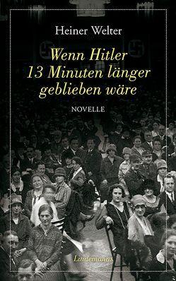 Wenn Hitler 13 Minuten länger geblieben wäre von Welter,  Heiner