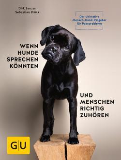 Wenn Hunde sprechen könnten und Menschen richtig zuhören von Brück,  Sebastian, Lenzen,  Dirk