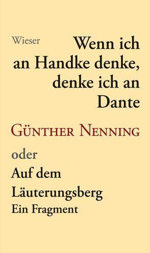Wenn ich an Handke denke, denke ich an Dante von Nenning,  Günther