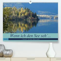 Wenn ich den See seh´, brauch´ ich kein Meer mehr! (Premium, hochwertiger DIN A2 Wandkalender 2020, Kunstdruck in Hochglanz) von Flori0