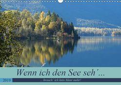 Wenn ich den See seh´, brauch´ ich kein Meer mehr! (Wandkalender 2019 DIN A3 quer) von Flori0