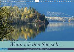 Wenn ich den See seh´, brauch´ ich kein Meer mehr! (Wandkalender 2019 DIN A4 quer) von Flori0