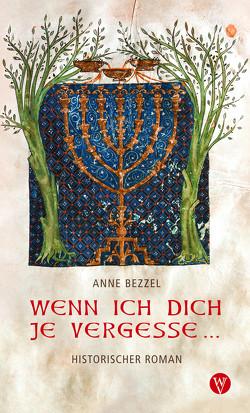 Wenn ich dich je vergesse … von Bezzel,  Anne