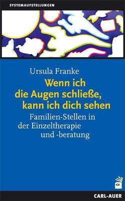 Wenn ich die Augen schliesse, kann ich dich sehen von Franke,  Ursula, Hellinger,  Bert
