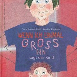 Wenn ich einmal groß bin, sagt das Kind von Anger-Schmidt,  Gerda, Kaufmann,  Angelika