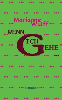 Wenn ich gehe … von Wulff,  Marianne
