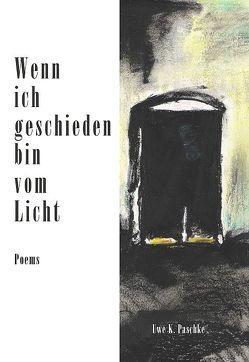 Wenn ich geschieden bin vom Licht von Paschke,  Uwe K.
